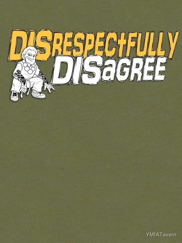 Disrespectfully Disagree by YMIATavern