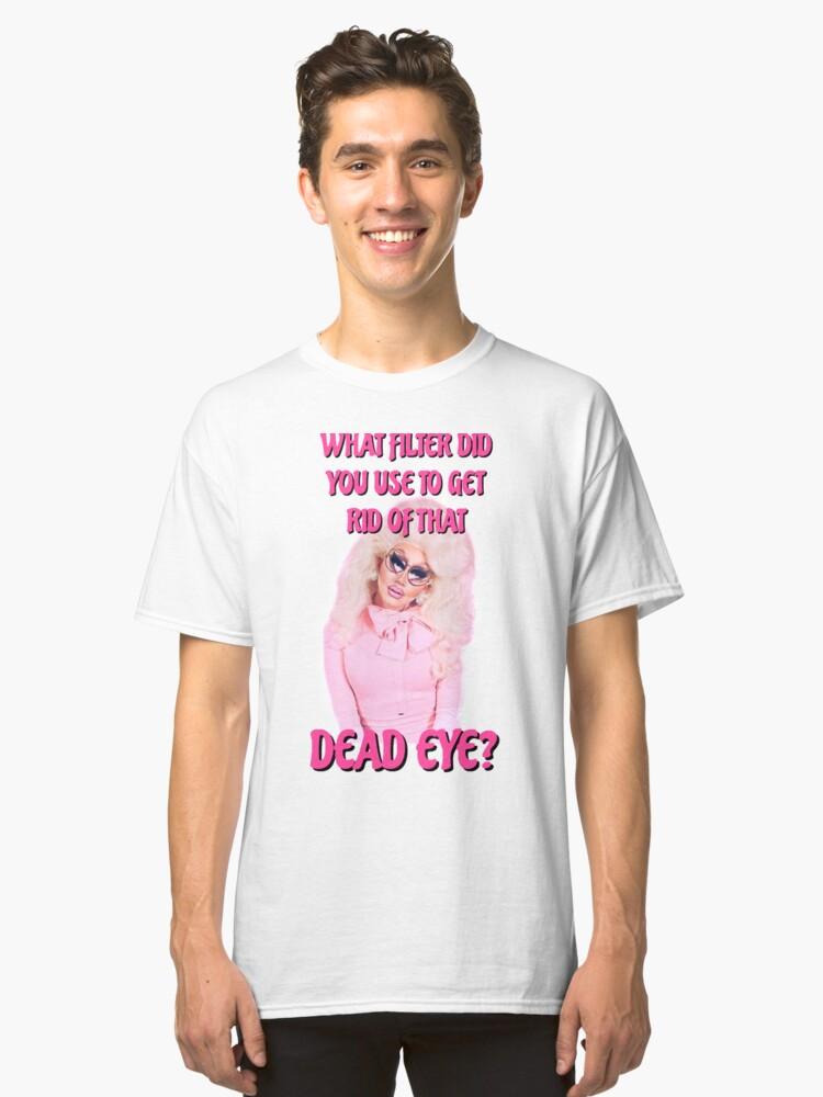 Trixie Mattel dead eye   Classic T-Shirt