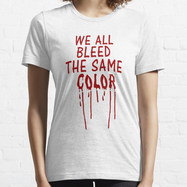 We All Bleed the Same Color Essential T-Shirt