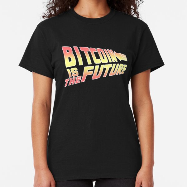 Bitcoin is the Future Classic T-Shirt