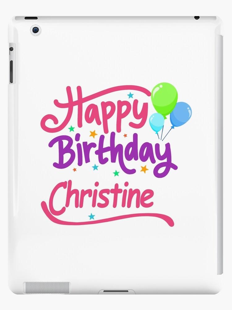 Joyeux Anniversaire Christine Coques Et Skins Ipad Par Pm Names