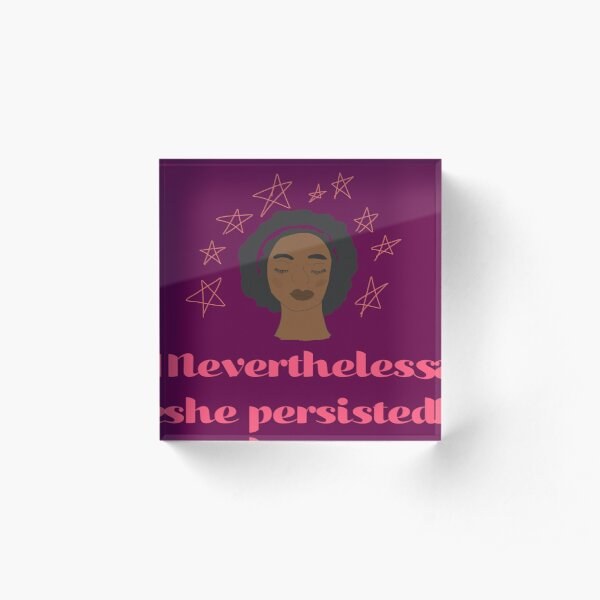 Nevertheless, She Persisted Acrylic Block