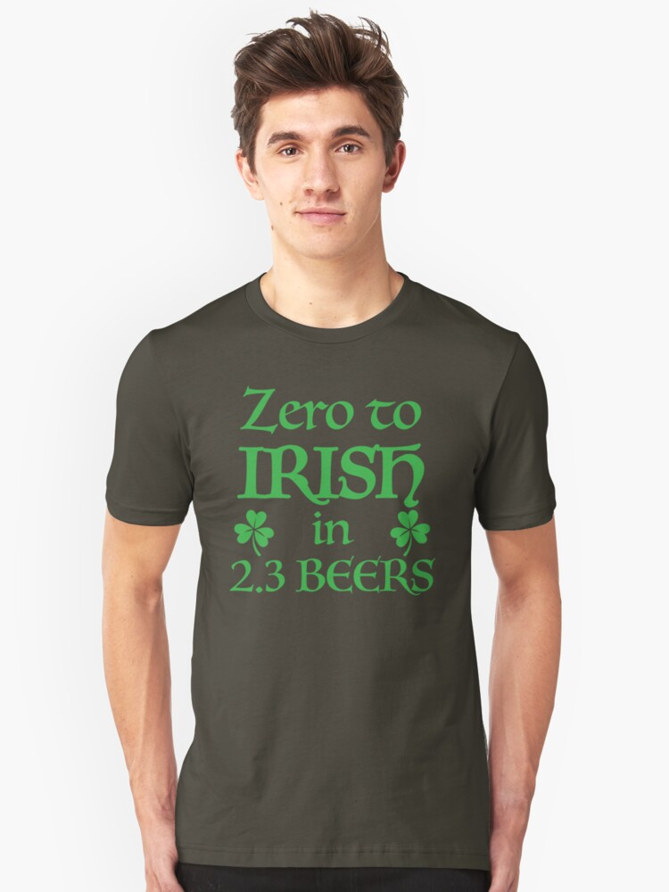 ZERO to Irish in 2.3 Beers Unisex T-Shirt Front