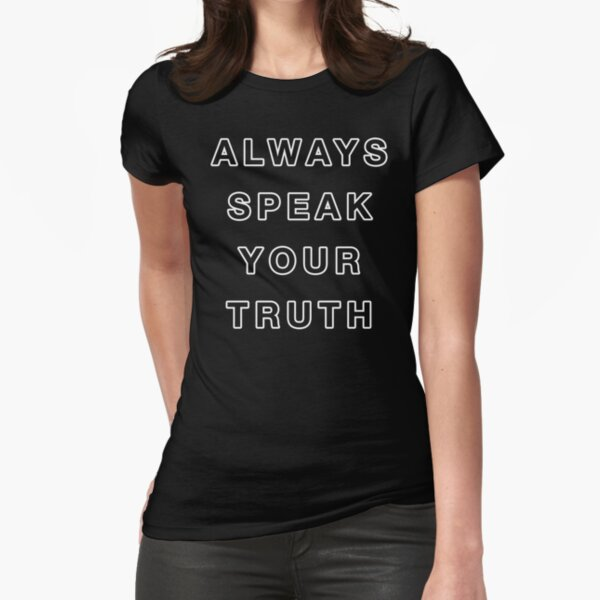 Always Speak Your Truth Fitted T-Shirt