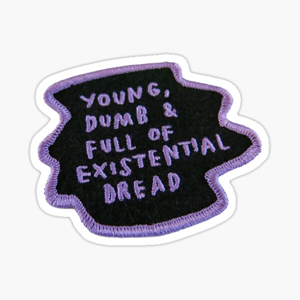 young dumb & full of existential dread patch Sticker