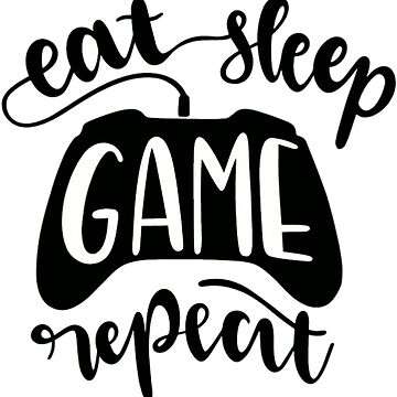 Eat, Sleep, Game, Repeat by MorganNicole021