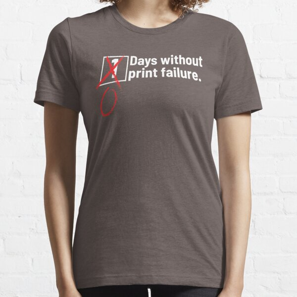3D Printing Days Without Print Failure Shirt Essential T-Shirt