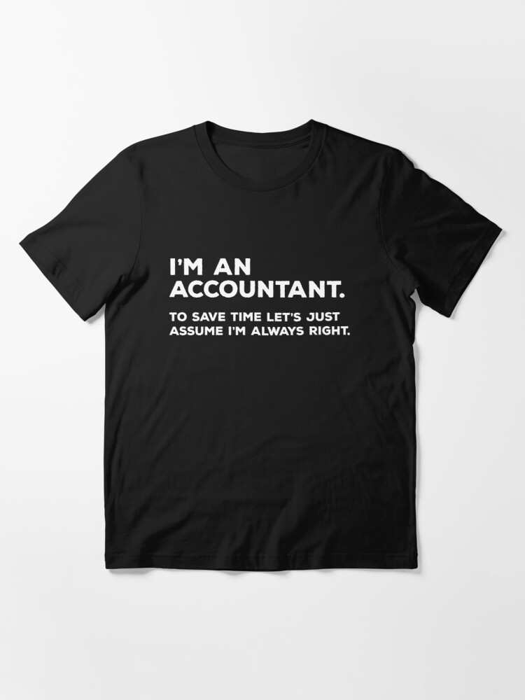 accountant gift Christmas fidt for accountant I/'m an accountant  to save time lets just assume I/'m always right shirt accountant shirt