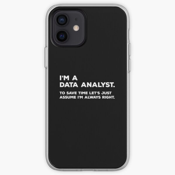 I'm A Data Analyst, To Save Time Let's Just Assume I'm Always Right iPhone Soft Case