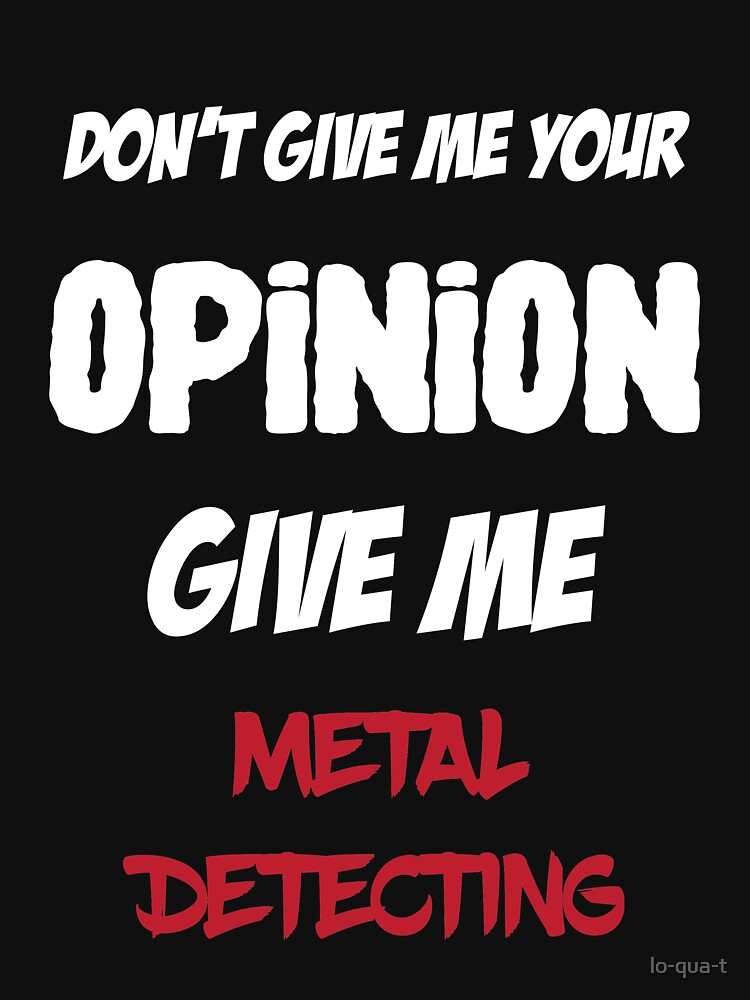 Don't Give Me Your Opinion Give Me Metal Detecting by lo-qua-t