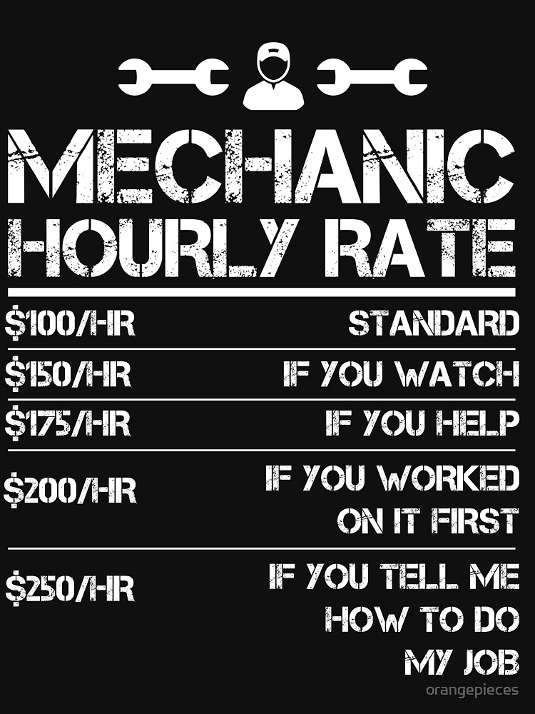 Mechanic Hourly Rate Funny Gift Shirt For Men Labor Rates by orangepieces