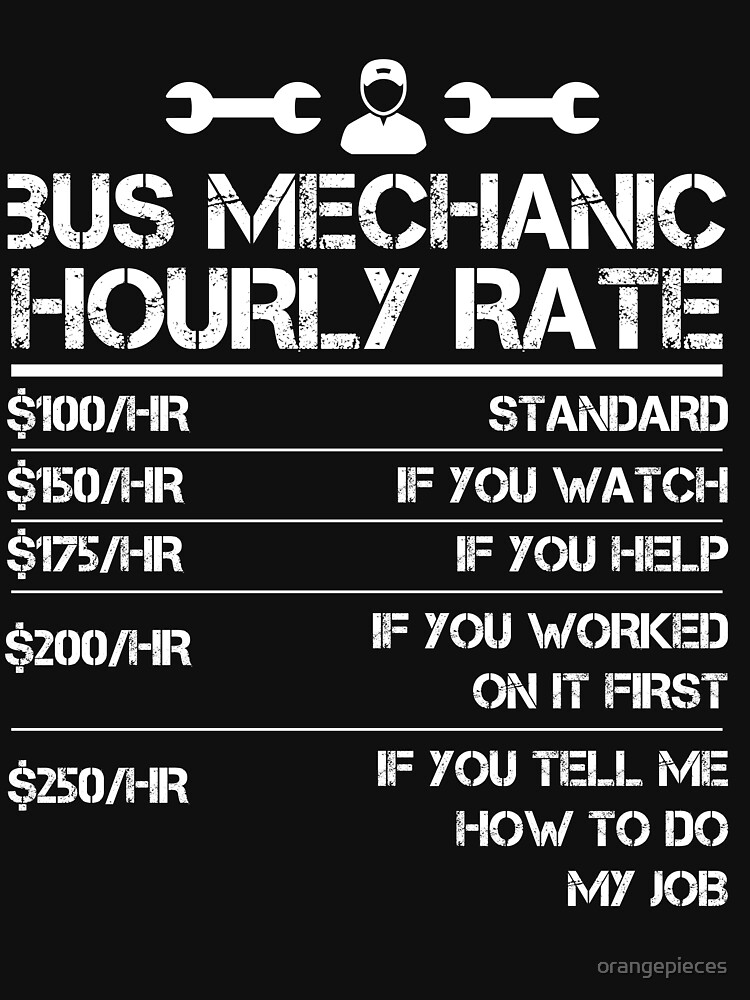 Bus Mechanic Hourly Rate Funny Gift Shirt Men Labor Rates by orangepieces