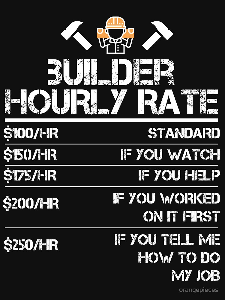 Home Builder Hourly Rate Funny Gift Shirt Men Labor Rates by orangepieces