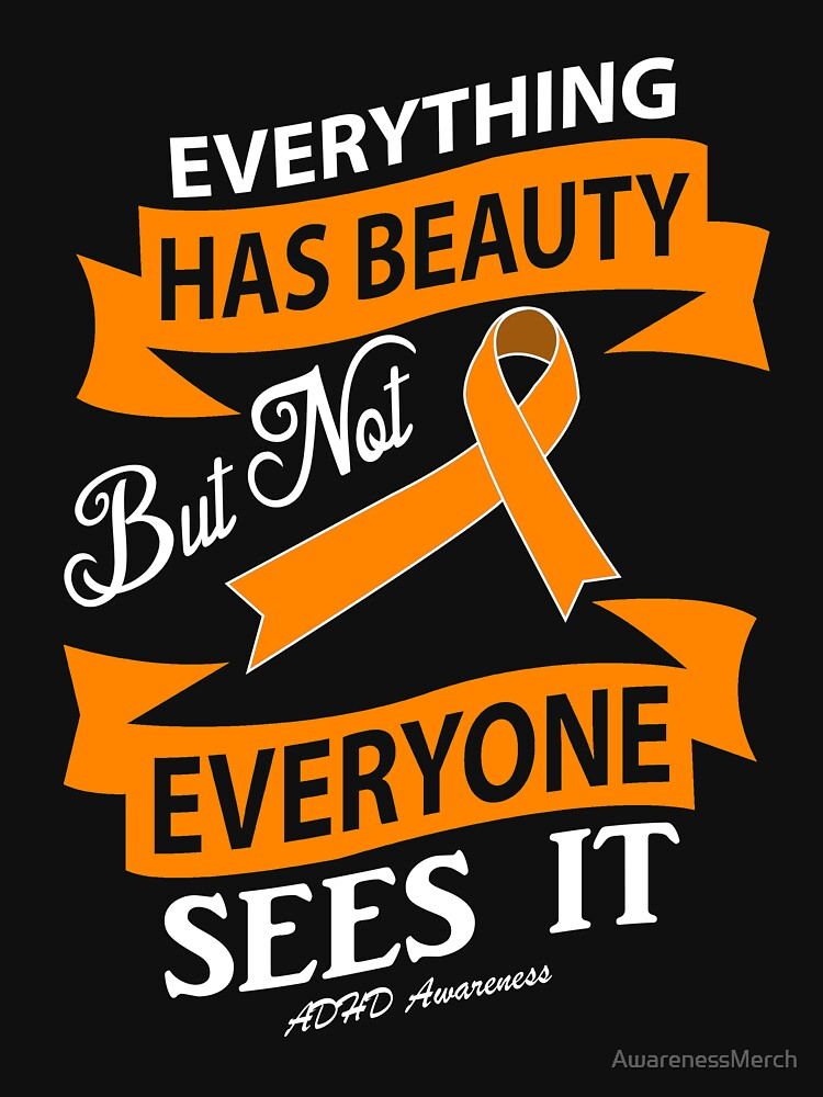 Everything Has Beauty but Not Everyone Sees It! ADHD Awareness Quote  by AwarenessMerch