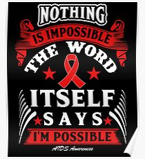 Nothing is Impossible, The Word Itself Says I'm Possible! AIDS Awareness Quote  Poster