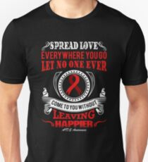 Spread Love Everywhere you go, Let no one Ever Come to You Without Leaving Happier. AIDS Awareness Quote  Unisex T-Shirt