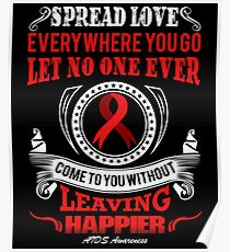Spread Love Everywhere you go, Let no one Ever Come to You Without Leaving Happier. AIDS Awareness Quote  Poster