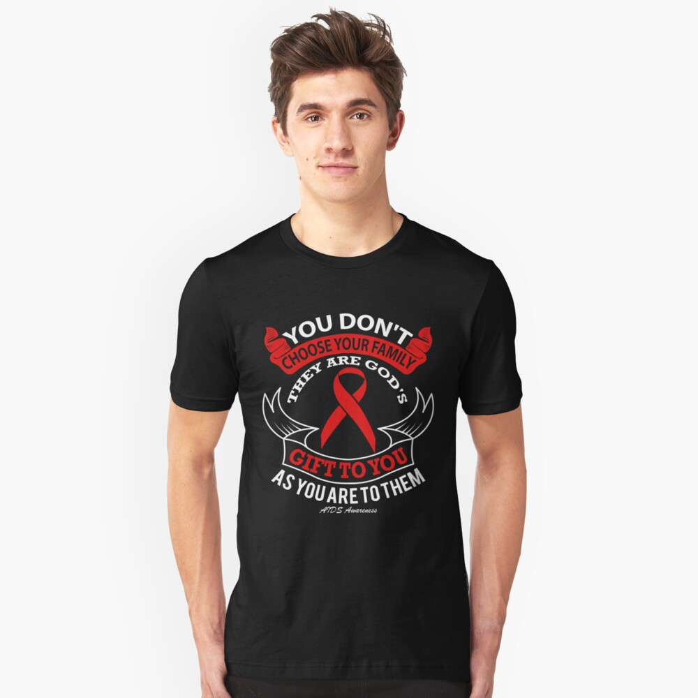 You Don't Choose Your Family, They Are Gods Gift to You As You Are to Them. AIDS Awareness Quote  Unisex T-Shirt Front