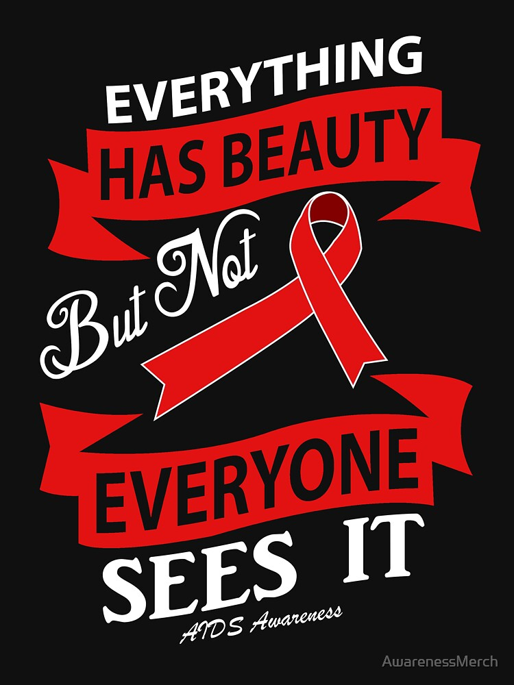 Everything Has Beauty but Not Everyone Sees It! AIDS Awareness Quote  by AwarenessMerch