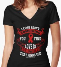 Love isn't something you find, Love is Something that Finds You. AIDS Awareness Quote  Women's Fitted V-Neck T-Shirt