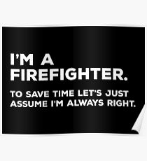 I'm A Firefighter, To Save Time Let's Just Assume I'm Always Right Poster