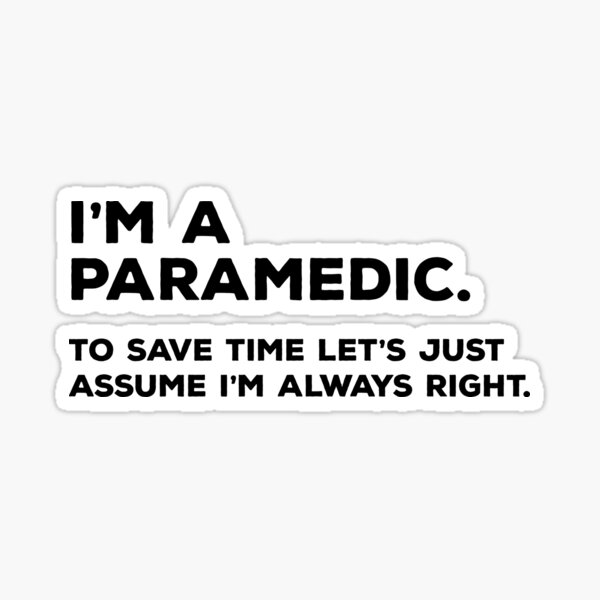I'm A Paramedic, To Save Time Let's Just Assume I'm Always Right Sticker