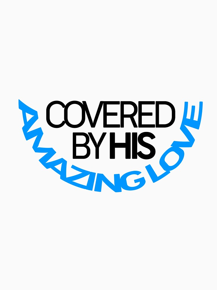 Covered By His Amazing Love by hecolors