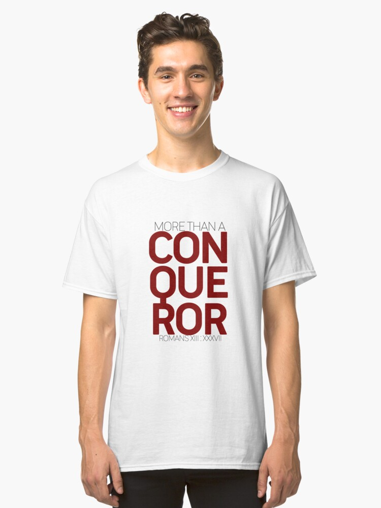 More Than A Conqueror Classic T-Shirt Front