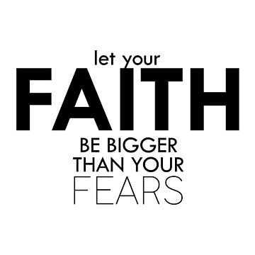 Faith Bigger Than Fears by hecolors