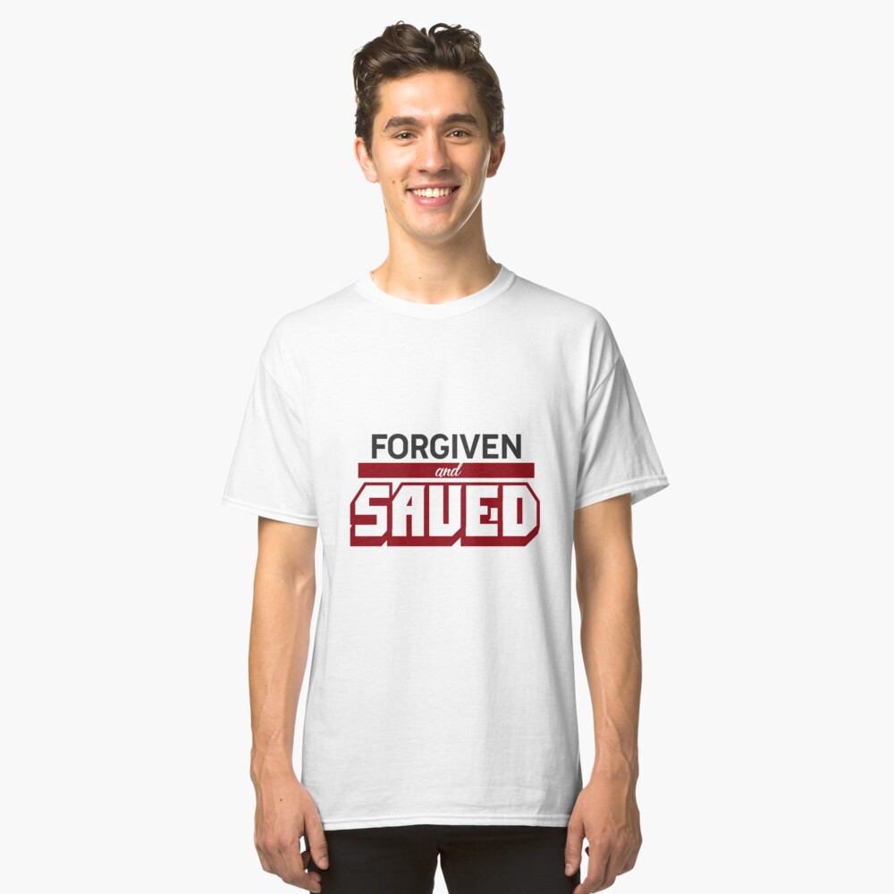 Forgiven And Saved Classic T-Shirt Front