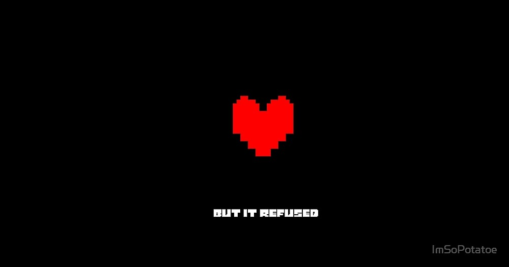 "Undertale - ""but it refused"" by ImSoPotatoe"