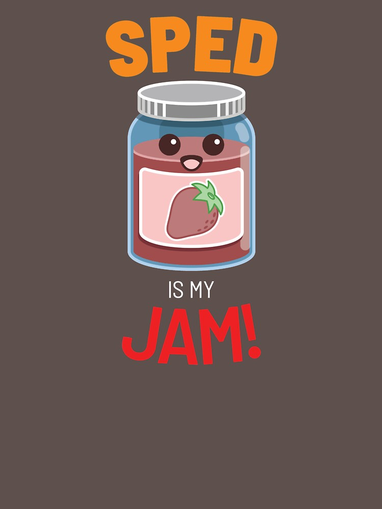 SPED Is My Jam T Shirt by Clort