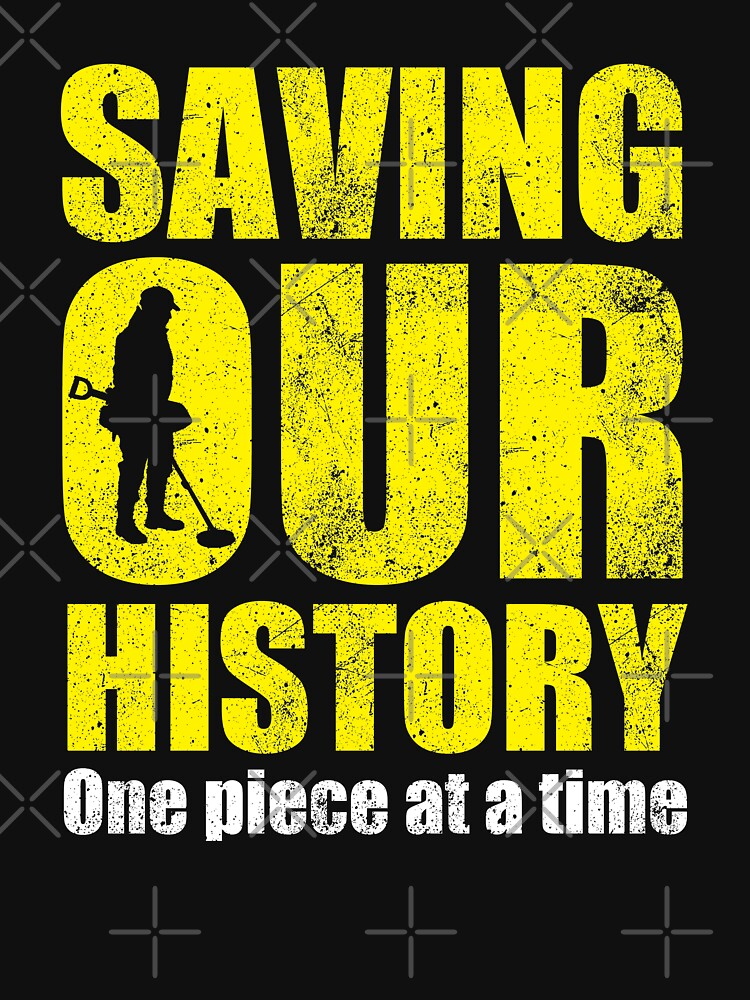 Metal detecting tshirt - saving our history one piece at a time by Diggertees4u