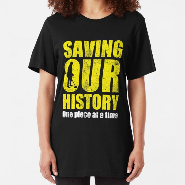 Metal detecting tshirt - saving our history one piece at a time Slim Fit T-Shirt