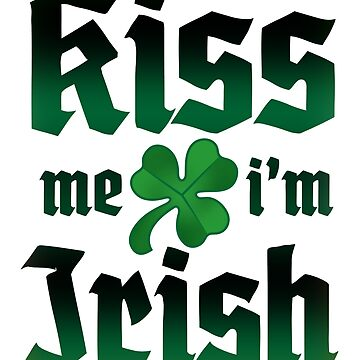 Kiss me i'm Irish by BracoKoren