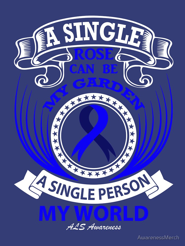 A single Rose can be my Garden, A single Person my World! ALS Awareness Quote  by AwarenessMerch