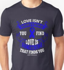 Love isn't Something you Find, Love is something that finds you. ALS Awareness Quote  Unisex T-Shirt