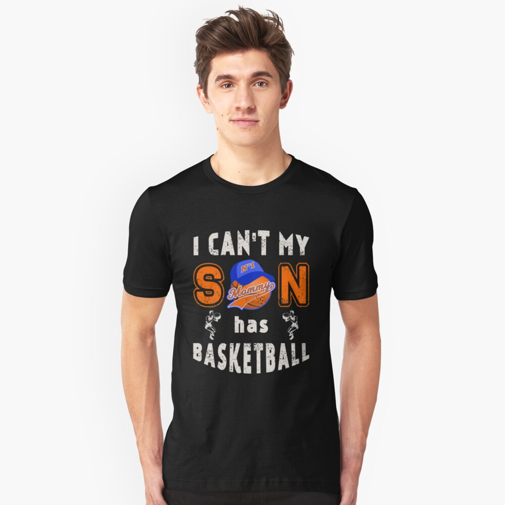 Basketball Mothers Day I Can't My Son has Basketball Unisex T-Shirt Front