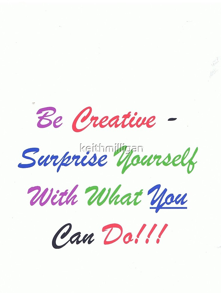 Be Creative by keithmilligan