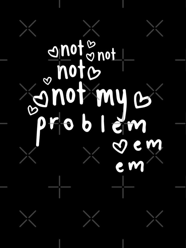 Not My Problem <3 Black by Under-TheTable