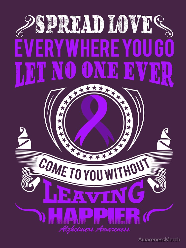 Spread Love Everywhere you go, let no one ever come to you without leaving Happier. Alzheimer's Awareness Quote  by AwarenessMerch