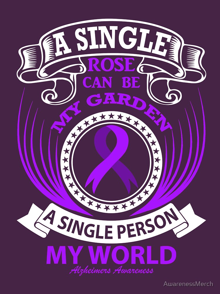 A single Rose can be my Garden, A single Person my World! Alzheimer's Awareness Quote  by AwarenessMerch