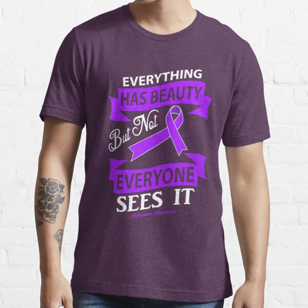 Everything has Beauty But not everyone sees it. Alzheimer's Awareness Quote  Essential T-Shirt