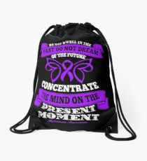Do not dwell in the past, do not dream of the future, Concentrate the mind on the present moment. Alzheimer's Awareness Quote  Drawstring Bag