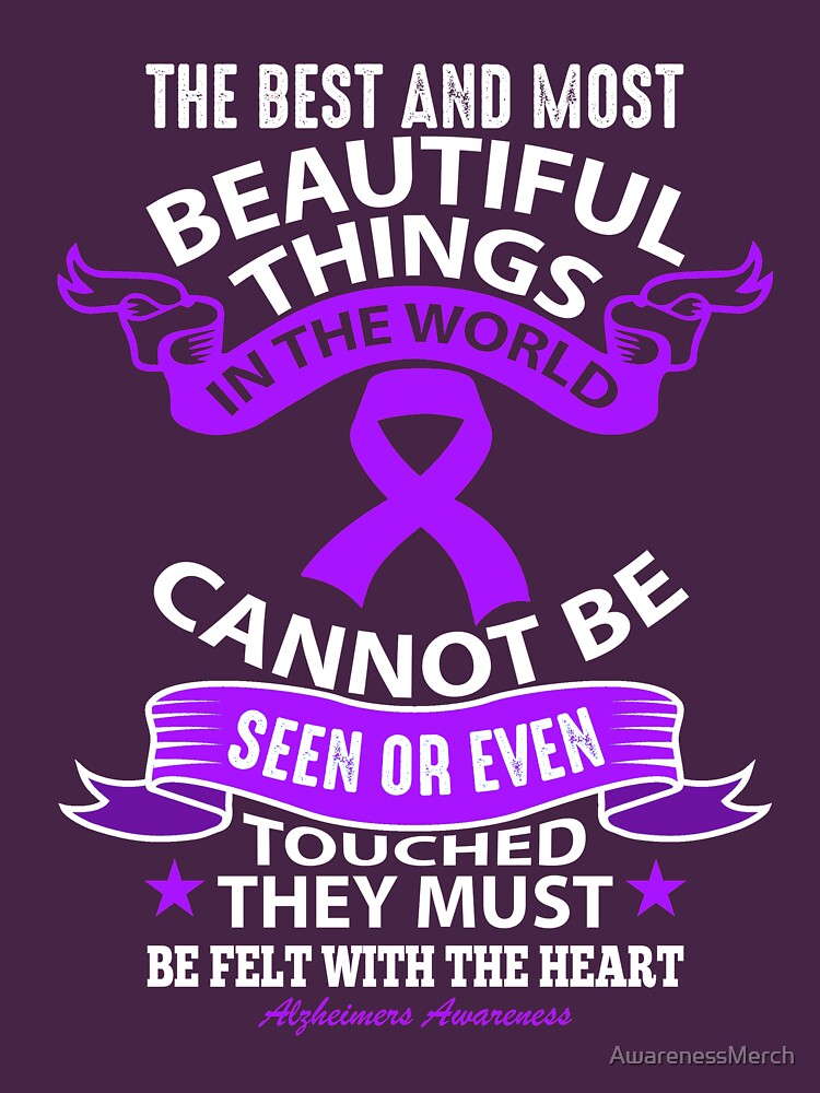 The Best And Most Beautiful things in the world cannot be seen or even touched, They Must be felt with the heart. Alzheimer's Awareness Quote  by AwarenessMerch