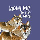 Howl me to the moon (Wolves) by belettelepink