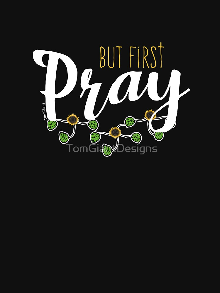 But First Pray by TomGiantDesigns