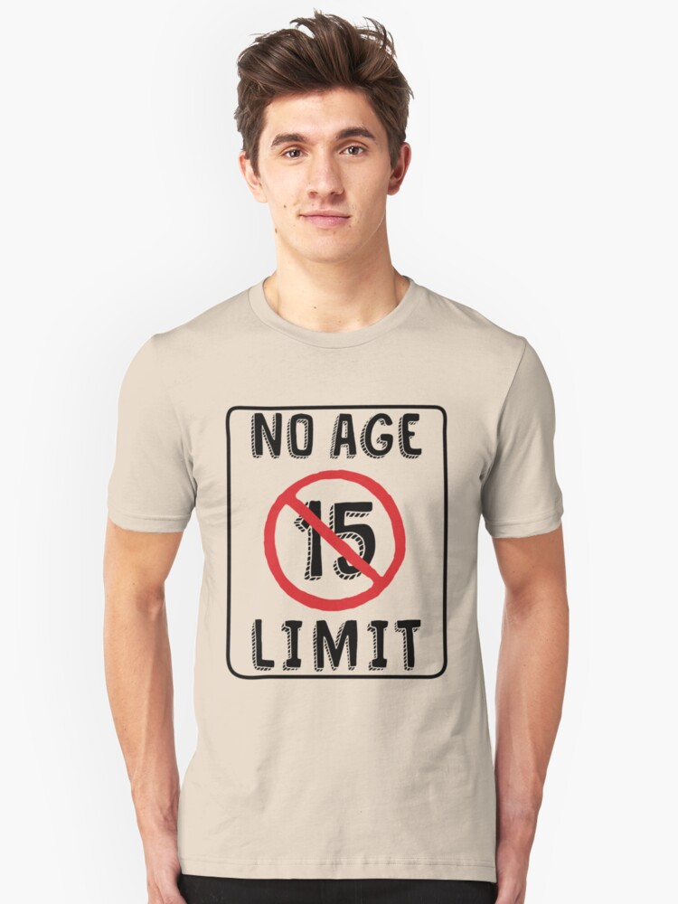 No Age Limit 15th Birthday Gifts Funny B Day For 15 Year Old Unisex T