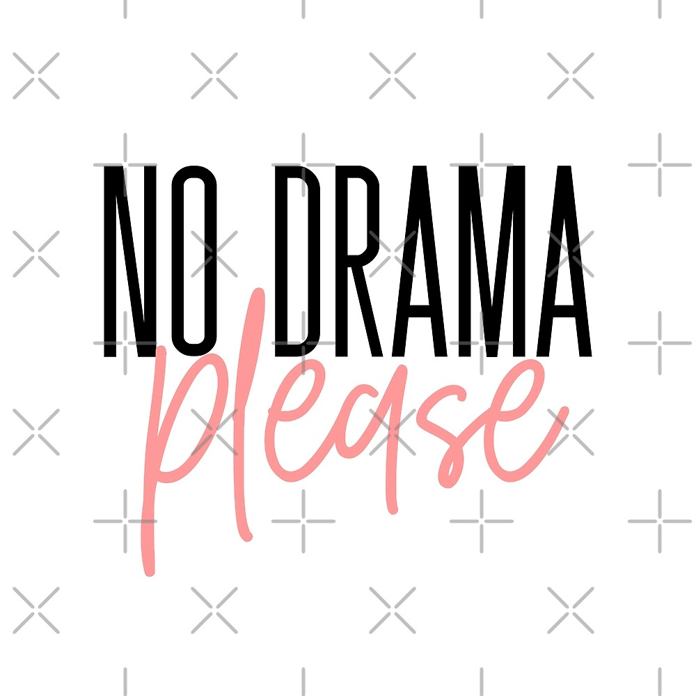 No drama, please by Milatoo