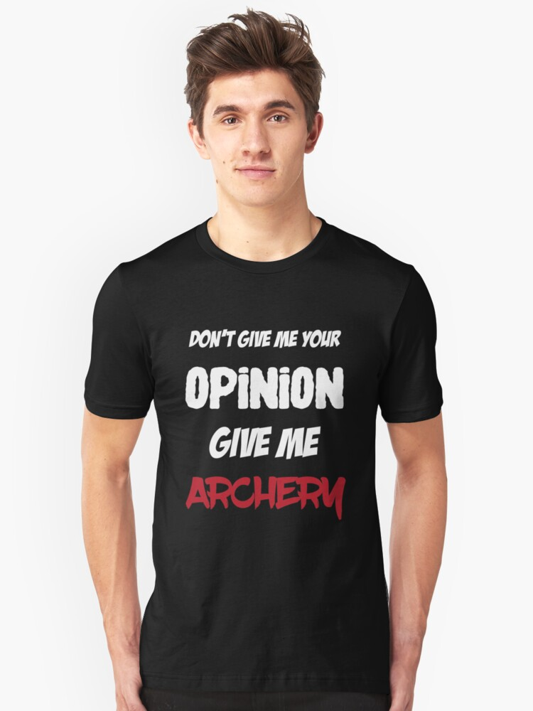 Funny Don't Give Me Your Opinion Give Me Archery Unisex T-Shirt Front